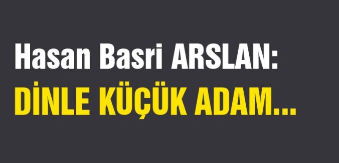 HASAN BASRİ; DİNLE KÜÇÜK ADAM...