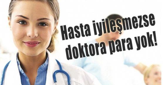Hasta iyileşmezse doktora para yok!