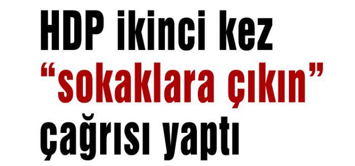 """HDP ikinci kez """"sokaklara çıkın"""" çağrısı yaptı"""