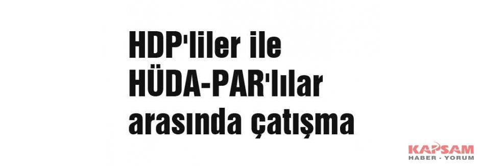 HDP'liler ile HÜDAPAR'lılar arasında çatışma
