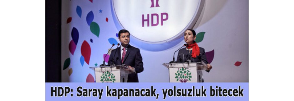 HDP: Saray kapanacak, yolsuzluk bitecek