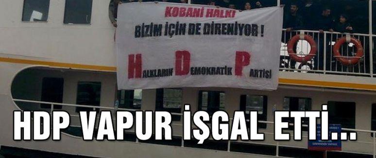 HDP VAPUR İŞGAL ETTİ...