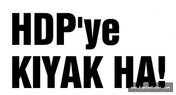 HDP'ye KIYAK HA!