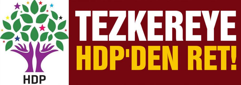 HDP'DEN TEZKEREYE RET!