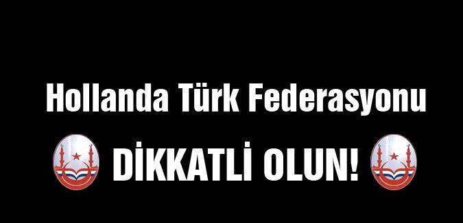Hollanda Türk Federasyondan 'DİKKAT' Çağrısı