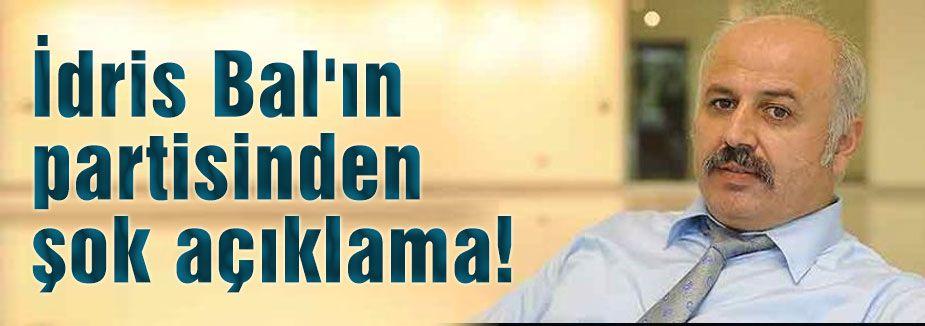 İdris Bal'ın partisinden şok açıklama!