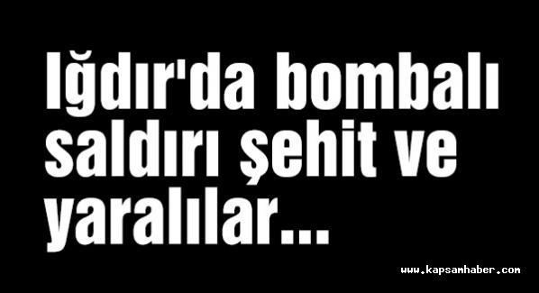 Iğdır'da bombalı saldırı şehit ve yaralılar...
