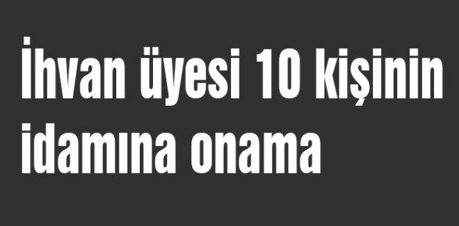 İhvan üyesi 10 kişinin idamına onama