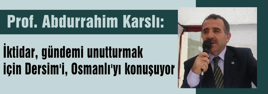 İktidar, gündemi unutturmak için Dersim'i, Osmanlı'yı konuşuyor