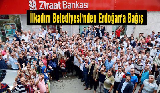 İlkadım Belediyesi'nden Erdoğan'a Bağış