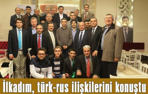 İlkadım, türk-rus ilişkilerini konuştu