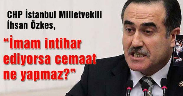 CHP'li Özkes; İmam intihar ederse...