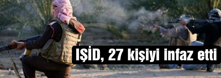 IŞİD, 27 kişiyi infaz etti