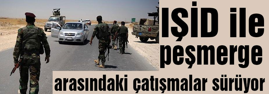 IŞİD ile peşmerge çatışıyor...