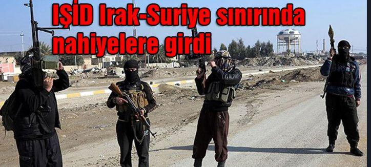 IŞİD Irak-Suriye sınırında nahiyelere girdi