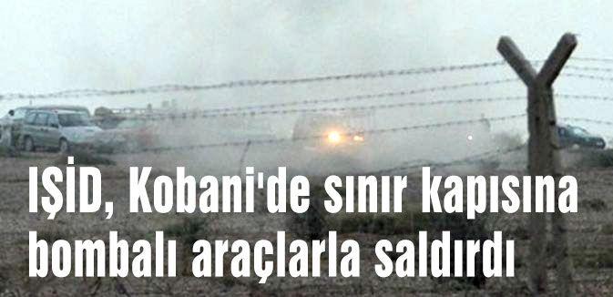 IŞİD, Kobani'de sınır kapısına bombalı araçlarla saldırdı
