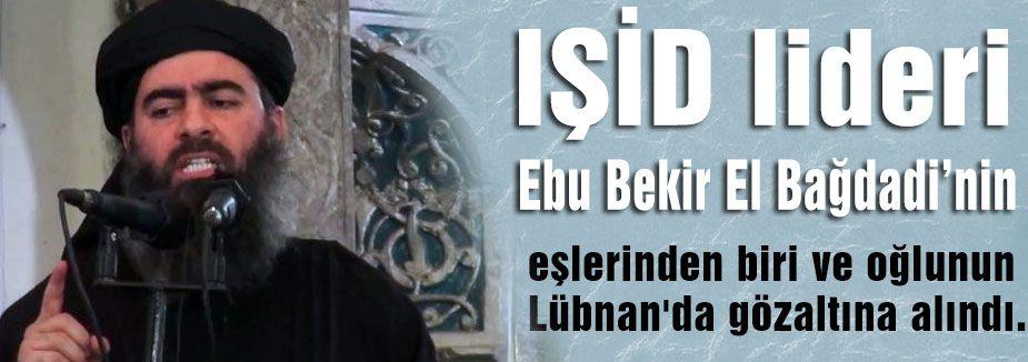 IŞİD liderinin eşi ve oğlu gözaltına alındı