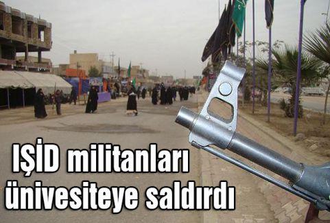 IŞİD militanları ünivesiteye saldırdı