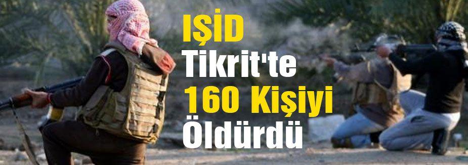 IŞİD Tikrit'te 160 Kişiyi Öldürdü