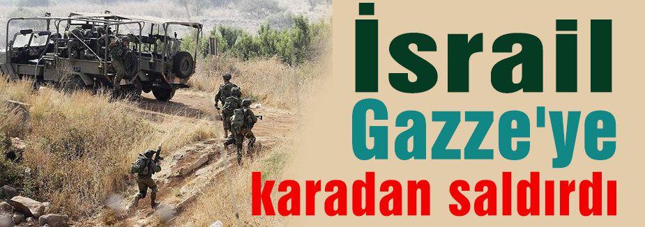 İsrail Gazze'ye karadan saldırdı