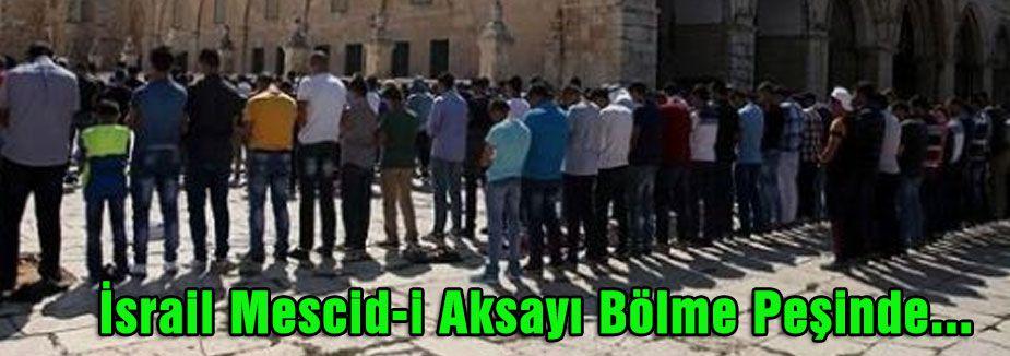 İsrail Mescid-i Aksayı Bölme Peşinde...
