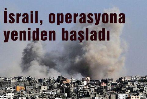 İsrail, operasyona yeniden başladı