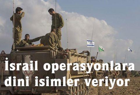 İsrail operasyonlara dini isimler veriyor