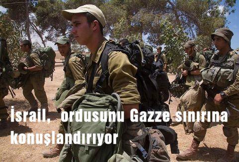 İsrail,  ordusunu Gazze sınırına konuşlandırıyor
