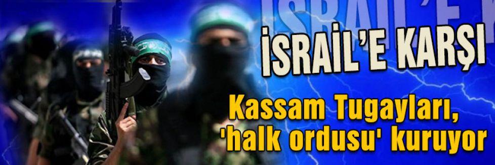 İsrail'e karşı  Kassam Tugayları, 'halk ordusu' kuruyor