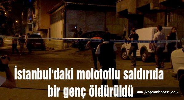 İstanbul'daki molotoflu saldırıda bir genç öldürüldü