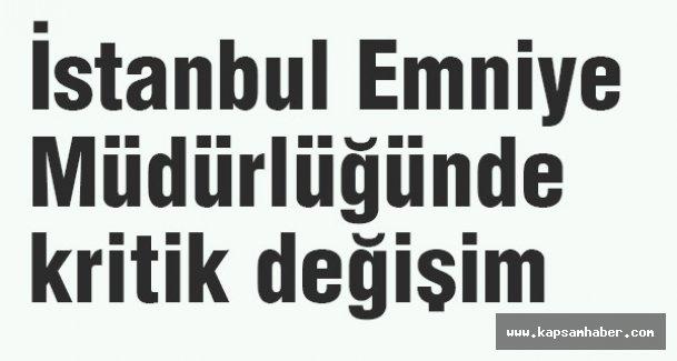 İstanbul Emniye Müdürlüğünde kritik değişim