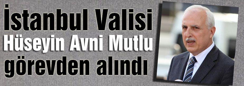 İstanbul Valisi Görevden alındı