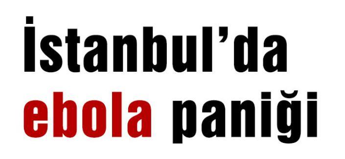 DİKKAT! İstanbul'da ebola paniği...