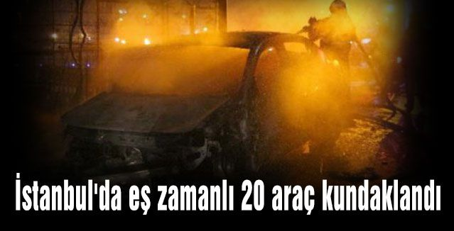 İstanbul'da eş zamanlı 20 araç kundaklandı