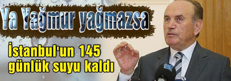 İstanbul'un 145 günlük suyu kaldı