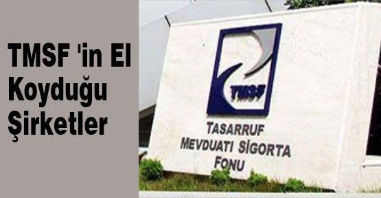 İşte TMSF 'in El Koyduğu Şirketler