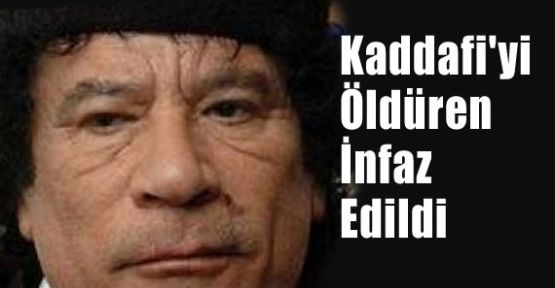 Kaddafi'yi Öldüren İnfaz Edildi