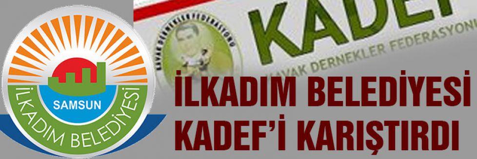 KADEF'TE İLKADIM BELEDİYESİ GERGİNLİĞİ