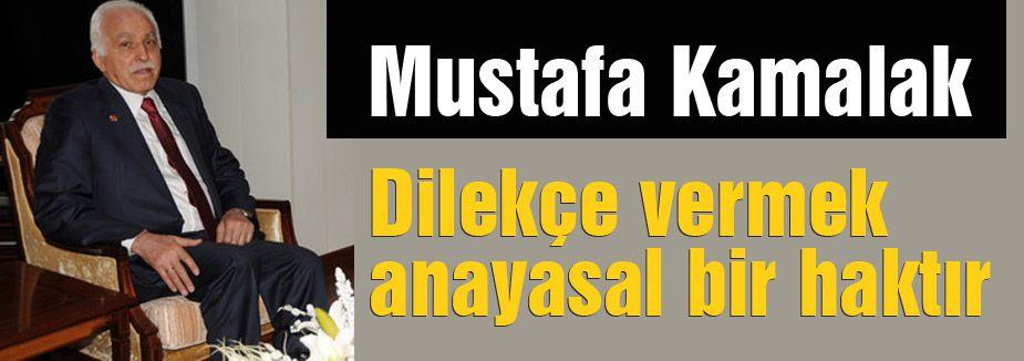 Kamalak: Dilekçe vermek anayasal bir haktır