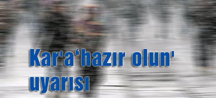 Kar'a  'hazır olun' Uyarısı
