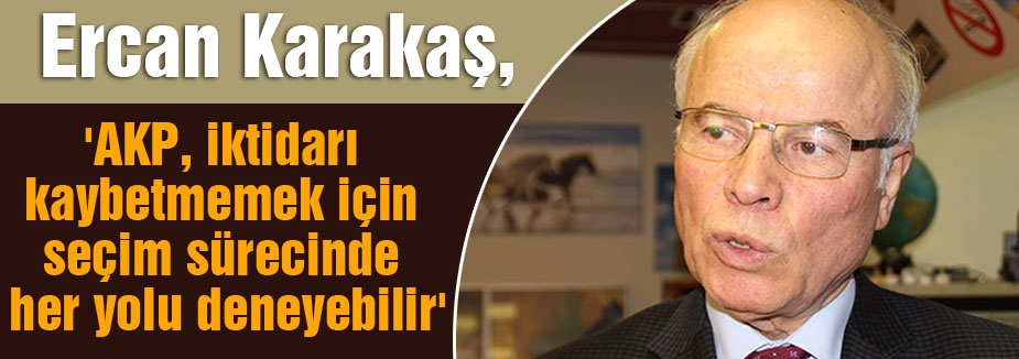 "Karakaş: ""CHP-AK PARTİ"" KOALİSYONUNA ŞARTLI EVET"