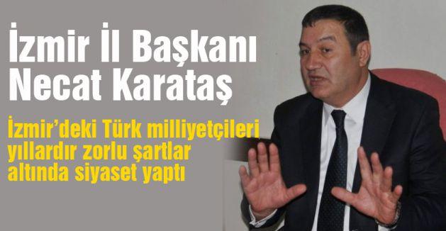 Karataş, 'İzmir'de bağnaz siyaset anlayışı MHP'lileri zor durumda bıraktı'