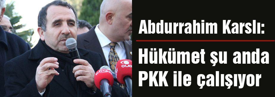 Karslı: Hükümet şu anda PKK ile çalışıyor