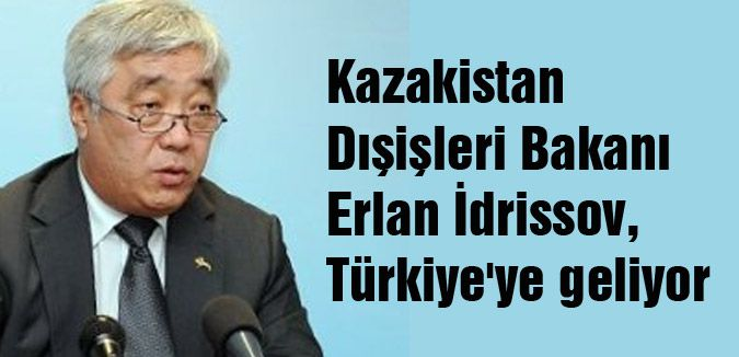 Kazakistan Dışişleri Bakanı Türkiye'ye geliyor