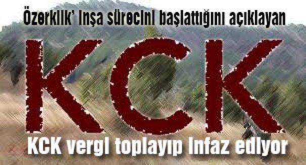 KCK, Vergi topluyor, Yol kesiyor, Öldürüyor...