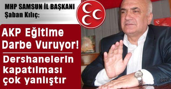 Kılıç: AKP Eğitime Darbe Vuruyor!