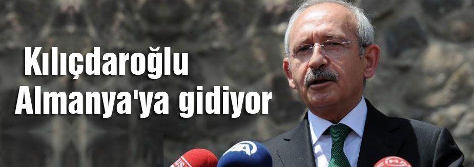 Kılıçdaroğlu Almanya'ya gidiyor