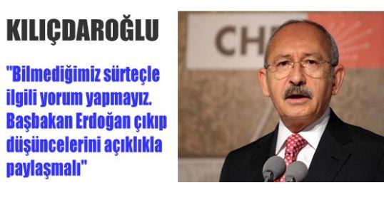 Kılıçdaroğlu, Bilmediğimiz sürteçle ilgili yorum yapmayız