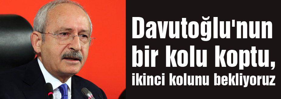Kılıçdaroğlu: Davutoğlu'nun bir kolu koptu, ikinci kolunu bekliyoruz
