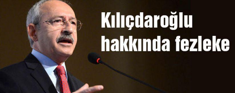 Kılıçdaroğlu hakkında fezleke